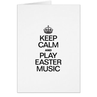 KEEP CALM AND PLAY EASTER MUSIC CARD