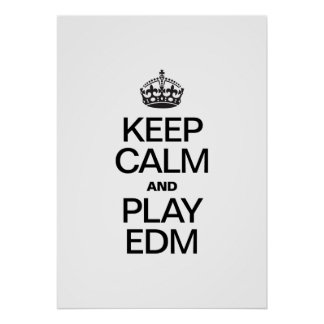 KEEP CALM AND PLAY EDM POSTER