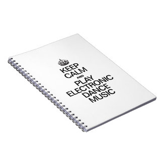 KEEP CALM AND PLAY ELECTRONIC DANCE MUSIC NOTEBOOK