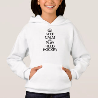 KEEP CALM AND PLAY FIELD HOCKEY HOODIE