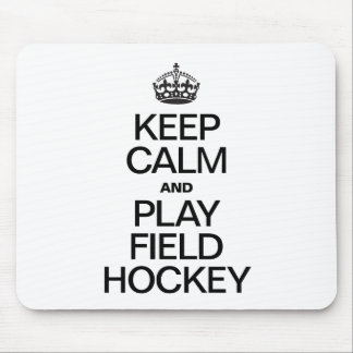 KEEP CALM AND PLAY FIELD HOCKEY MOUSE PADS
