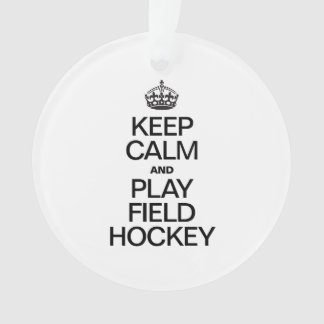 KEEP CALM AND PLAY FIELD HOCKEY ORNAMENT