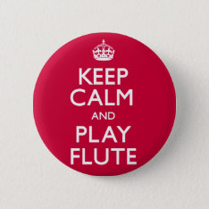 Keep Calm And Play Flute (carry On) Button at Zazzle
