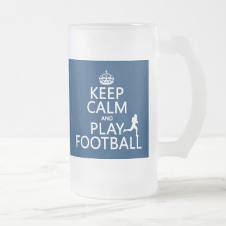 Keep Calm and Play Football (customizable color) Frosted Glass Beer Mug