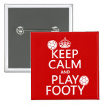 Keep Calm and Play Footy (football) (any colour) Pinback Buttons