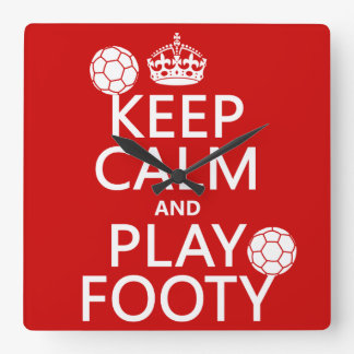 Keep Calm and Play Footy (football) (any colour) Square Wallclocks