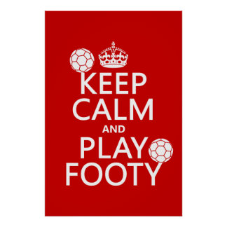 Keep Calm and Play Footy (football) (soccer) Poster