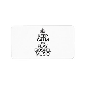 KEEP CALM AND PLAY GOSPEL MUSIC ADDRESS LABEL
