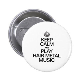 KEEP CALM AND PLAY HAIR METAL MUSIC BUTTONS