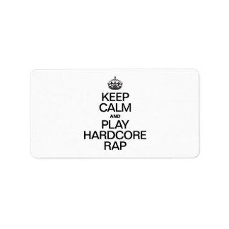 KEEP CALM AND PLAY HARDCORE RAP ADDRESS LABEL