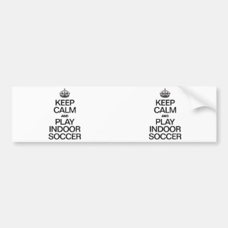 KEEP CALM AND PLAY INDOOR SOCCER CAR BUMPER STICKER