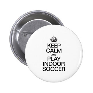 KEEP CALM AND PLAY INDOOR SOCCER PINBACK BUTTONS