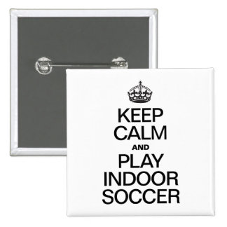 KEEP CALM AND PLAY INDOOR SOCCER PIN