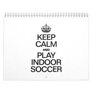 KEEP CALM AND PLAY INDOOR SOCCER WALL CALENDARS