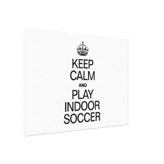 KEEP CALM AND PLAY INDOOR SOCCER GALLERY WRAP CANVAS