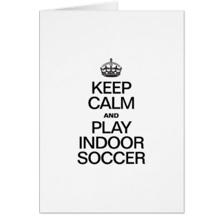 KEEP CALM AND PLAY INDOOR SOCCER CARD