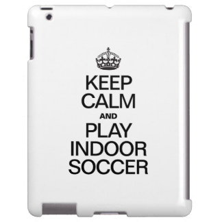 KEEP CALM AND PLAY INDOOR SOCCER