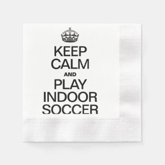 KEEP CALM AND PLAY INDOOR SOCCER NAPKIN