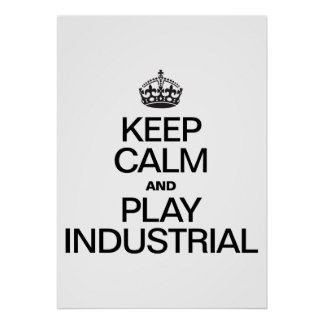 KEEP CALM AND PLAY INDUSTRIAL POSTER
