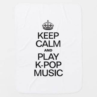 KEEP CALM AND PLAY K-POP MUSIC BABY BLANKETS