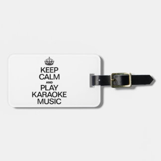 KEEP CALM AND PLAY KARAOKE MUSIC TAGS FOR LUGGAGE