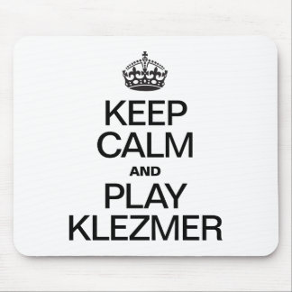 KEEP CALM AND PLAY KLEZMER MOUSE PAD