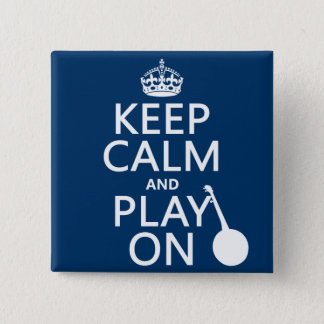 Keep Calm and Play On (Banjo)(any bckgrd color) Pinback Button