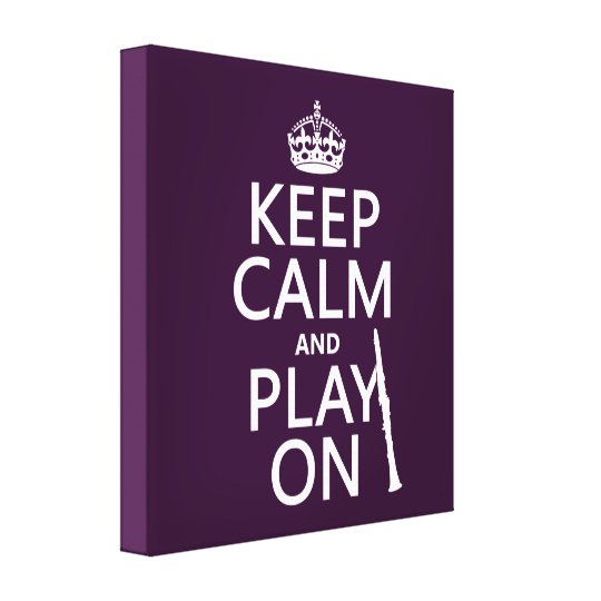 Keep Calm and Play On (clarinet) (any color) Canvas Print