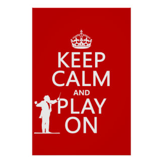 Keep Calm and Play On (conductor)(any color) Poster