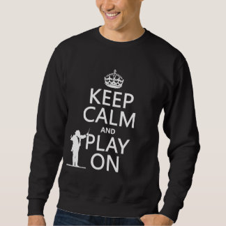 Keep Calm and Play On (conductor)(any color) Sweatshirt