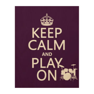 Keep Calm and Play On (drums)(any color) Wood Wall Art
