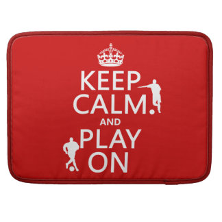 Keep Calm and Play On (football/soccer) Sleeve For MacBook Pro