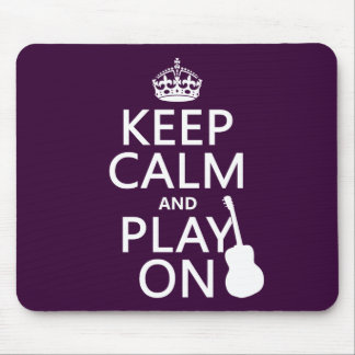 Keep Calm and Play On (guitar)(all colors) Mouse Pad