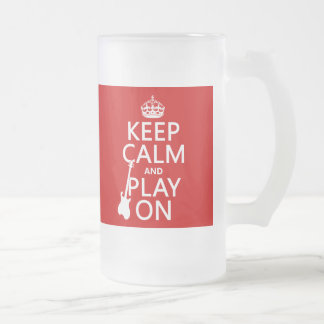 Keep Calm and Play On (guitar)(any color) Frosted Glass Beer Mug