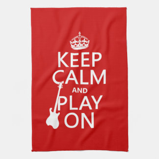 Keep Calm and Play On (guitar)(any color) Kitchen Towels