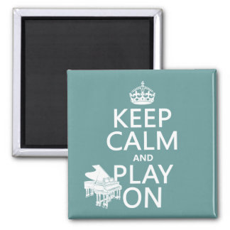Keep Calm and Play On (Piano)(any background color 2 Inch Square Magnet