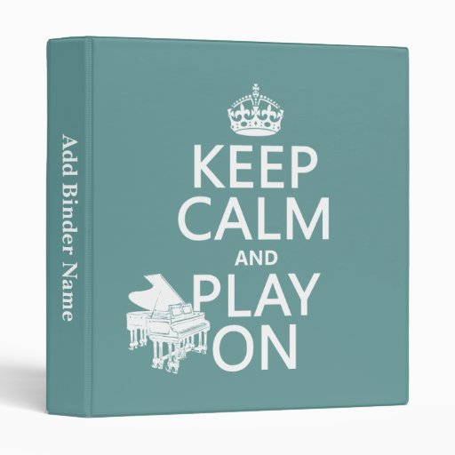 Keep Calm and Play On (Piano)(any background color 3 Ring Binder