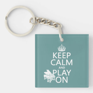 Keep Calm and Play On (Piano)(any background color Keychain