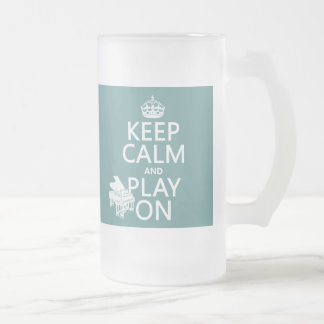 Keep Calm and Play On (Piano)(any background color 16 Oz Frosted Glass Beer Mug