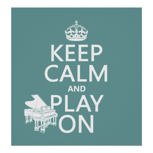 Keep Calm and Play On Pianoany background color Poster