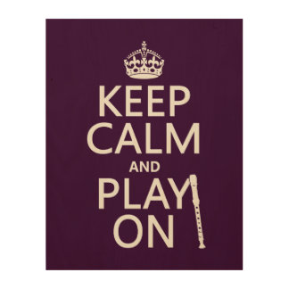 Keep Calm and Play On (recorder)(any color) Wood Print