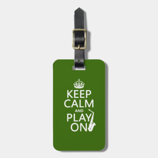 Keep Calm and Play On (saxophone)(any color) Bag Tag