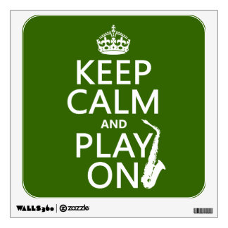Keep Calm and Play On (saxophone)(any color) Wall Sticker