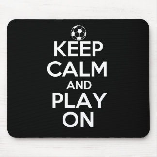 Keep Calm and Play On Soccer Mouse Pad