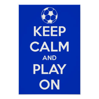 Keep Calm and Play On Soccer Poster