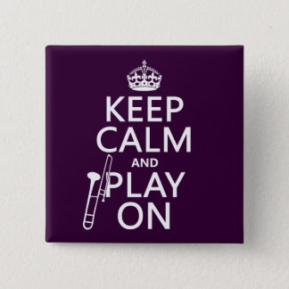 Keep Calm and Play On (Trombone)(any color) Pinback Button