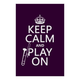 Keep Calm and Play On (Trombone)(any color) Poster
