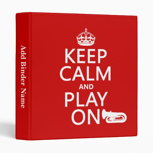 Keep Calm and Play On (tuba)(any background color) 3 Ring Binders