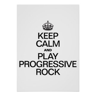KEEP CALM AND PLAY PROGRESSIVE ROCK POSTERS