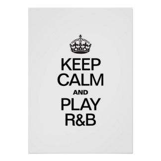 KEEP CALM AND PLAY R&B PRINT